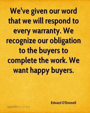 Edward O'Donnell - We've given our word that we will respond to every warranty. We recognize our obligation to the buyers to complete the work. We want happy buyers.