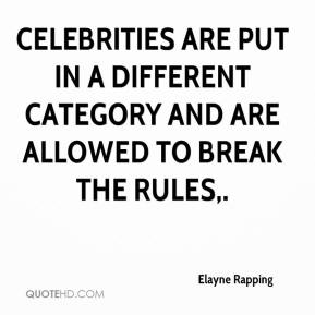 Elayne Rapping - Celebrities are put in a different category and are allowed to break the rules.