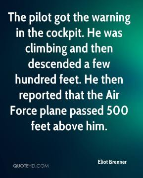 Eliot Brenner - The pilot got the warning in the cockpit. He was climbing and then descended a few hundred feet. He then reported that the Air Force plane passed 500 feet above him.