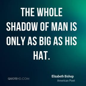 The whole shadow of Man is only as big as his hat.