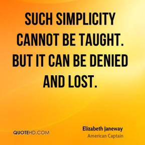 Elizabeth Janeway - Such simplicity cannot be taught. But it can be denied and lost.