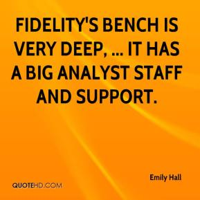 Emily Hall - Fidelity's bench is very deep, ... It has a big analyst staff and support.