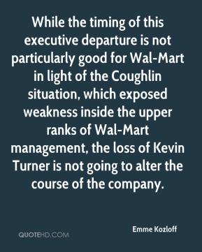 Emme Kozloff - While the timing of this executive departure is not particularly good for Wal-Mart in light of the Coughlin situation, which exposed weakness inside the upper ranks of Wal-Mart management, the loss of Kevin Turner is not going to alter the course of the company.