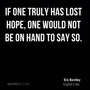 If one truly has lost hope, one would not be on hand to say so.