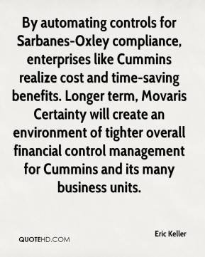 By automating controls for Sarbanes-Oxley compliance, enterprises like Cummins realize cost and time-saving benefits. Longer term, Movaris Certainty will create an environment of tighter overall financial control management for Cummins and its many business units.