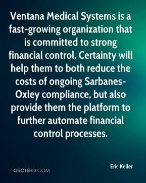 Eric Keller - Ventana Medical Systems is a fast-growing organization that is committed to strong financial control. Certainty will help them to both reduce the costs of ongoing Sarbanes-Oxley compliance, but also provide them the platform to further automate financial control processes.