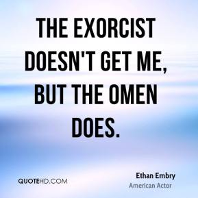 The Exorcist doesn't get me, but The Omen does.