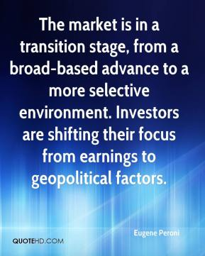 Eugene Peroni - The market is in a transition stage, from a broad-based advance to a more selective environment. Investors are shifting their focus from earnings to geopolitical factors.