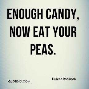Eugene Robinson - Enough candy, now eat your peas.