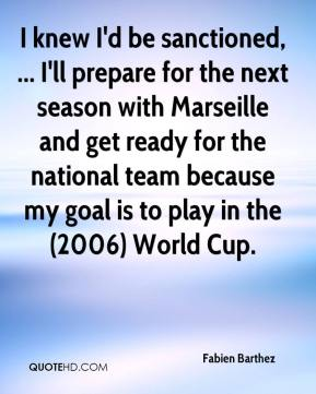 I knew I'd be sanctioned, ... I'll prepare for the next season with Marseille and get ready for the national team because my goal is to play in the (2006) World Cup.