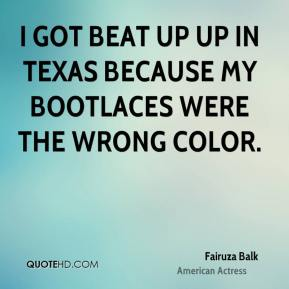 Fairuza Balk - I got beat up up in Texas because my bootlaces were the wrong color.