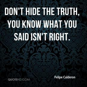 Don't hide the truth, you know what you said isn't right.