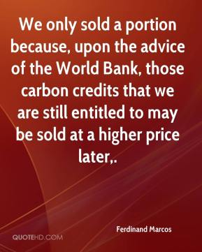 Ferdinand Marcos - We only sold a portion because, upon the advice of the World Bank, those carbon credits that we are still entitled to may be sold at a higher price later.