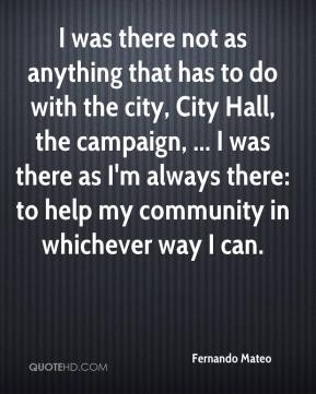Fernando Mateo - I was there not as anything that has to do with the city, City Hall, the campaign, ... I was there as I'm always there: to help my community in whichever way I can.