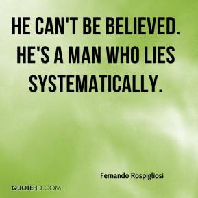 Fernando Rospigliosi - He can't be believed. He's a man who lies systematically.