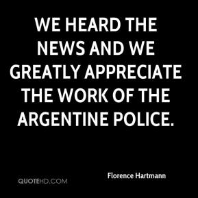 Florence Hartmann - We heard the news and we greatly appreciate the work of the Argentine police.
