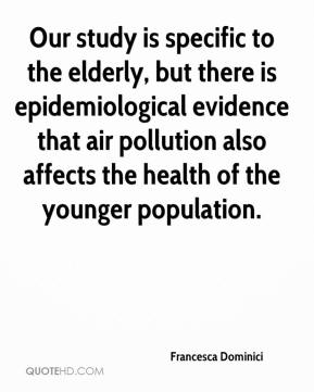 Francesca Dominici - Our study is specific to the elderly, but there is epidemiological evidence that air pollution also affects the health of the younger population.
