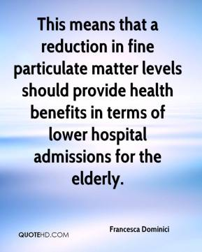 This means that a reduction in fine particulate matter levels should provide health benefits in terms of lower hospital admissions for the elderly.