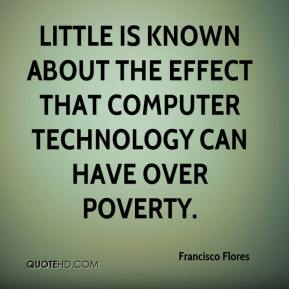 Francisco Flores - Little is known about the effect that computer technology can have over poverty.