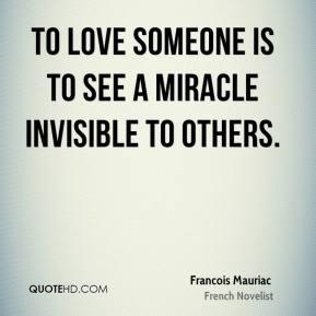 To love someone is to see a miracle invisible to others.