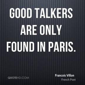 Francois Villon - Good talkers are only found in Paris.