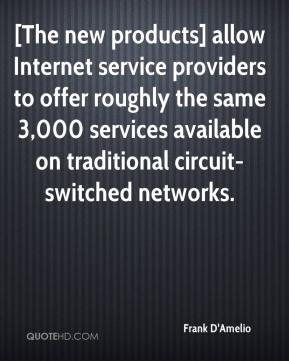[The new products] allow Internet service providers to offer roughly the same 3,000 services available on traditional circuit-switched networks.
