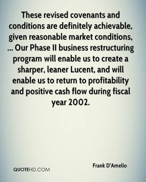 Frank D'Amelio - These revised covenants and conditions are definitely achievable, given reasonable market conditions, ... Our Phase II business restructuring program will enable us to create a sharper, leaner Lucent, and will enable us to return to profitability and positive cash flow during fiscal year 2002.