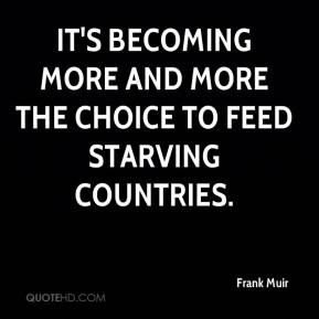 It's becoming more and more the choice to feed starving countries.