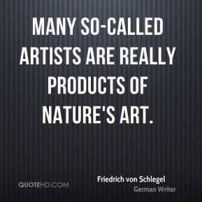 Many so-called artists are really products of nature's art.