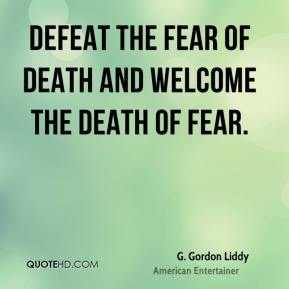Defeat the fear of death and welcome the death of fear.