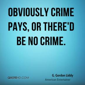 Obviously crime pays, or there'd be no crime.