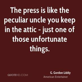 The press is like the peculiar uncle you keep in the attic - just one of those unfortunate things.