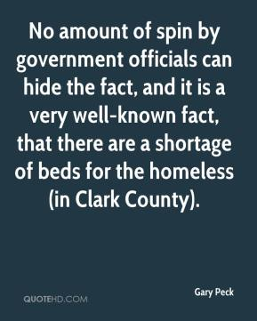 Gary Peck - No amount of spin by government officials can hide the fact, and it is a very well-known fact, that there are a shortage of beds for the homeless (in Clark County).
