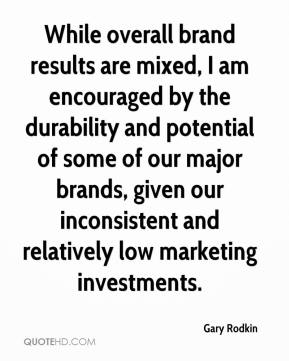 Gary Rodkin - While overall brand results are mixed, I am encouraged by the durability and potential of some of our major brands, given our inconsistent and relatively low marketing investments.