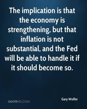 The implication is that the economy is strengthening, but that inflation is not substantial, and the Fed will be able to handle it if it should become so.