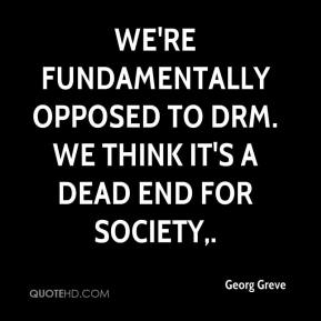 Georg Greve - We're fundamentally opposed to DRM. We think it's a dead end for society.