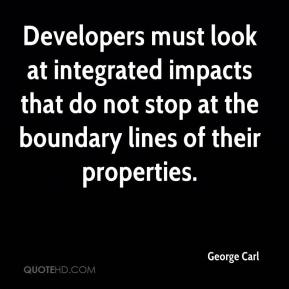George Carl - Developers must look at integrated impacts that do not stop at the boundary lines of their properties.