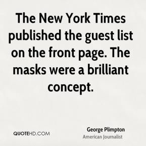 George Plimpton - The New York Times published the guest list on the front page. The masks were a brilliant concept.