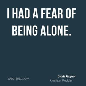 I had a fear of being alone.