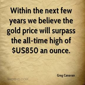 Greg Canavan - Within the next few years we believe the gold price will surpass the all-time high of $US850 an ounce.