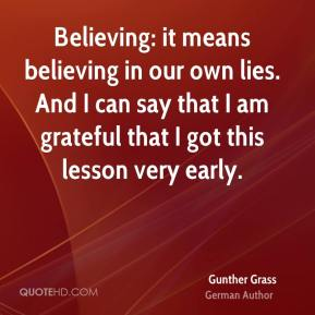 Believing: it means believing in our own lies. And I can say that I am grateful that I got this lesson very early.