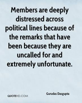 Members are deeply distressed across political lines because of the remarks that have been because they are uncalled for and extremely unfortunate.