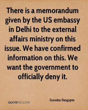There is a memorandum given by the US embassy in Delhi to the external affairs ministry on this issue. We have confirmed information on this. We want the government to officially deny it.