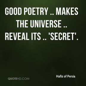 Good poetry .. makes the universe .. reveal its .. 'secret'.