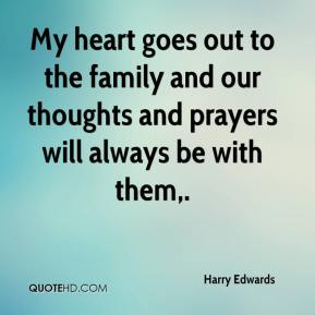 Harry Edwards - My heart goes out to the family and our thoughts and prayers will always be with them.