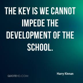 The key is we cannot impede the development of the school.