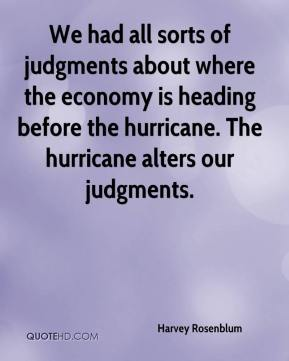 Harvey Rosenblum - We had all sorts of judgments about where the economy is heading before the hurricane. The hurricane alters our judgments.