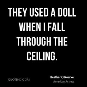 Heather O'Rourke - They used a doll when I fall through the ceiling.