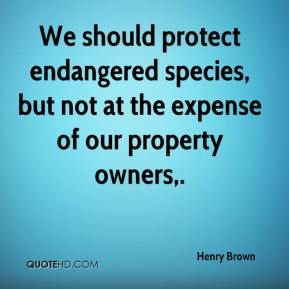 Henry Brown - We should protect endangered species, but not at the expense of our property owners.