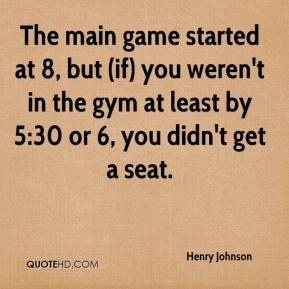 The main game started at 8, but (if) you weren't in the gym at least by 5:30 or 6, you didn't get a seat.